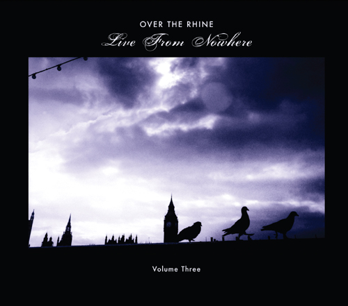 Over the Rhine - Live From Nowhere, Volume Three